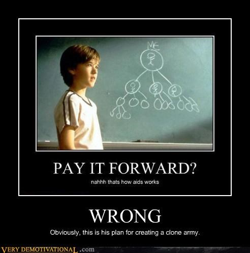 plan,clone,wrong,pay it forward
