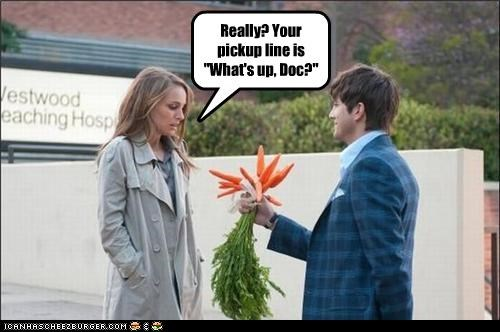 "Really? Your pickup line is ""What's up, Doc?"""