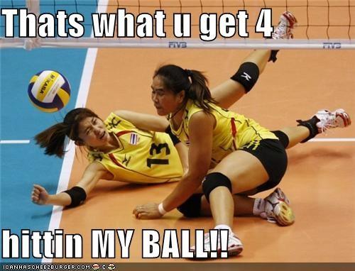 Thats what u get 4  hittin MY BALL!!