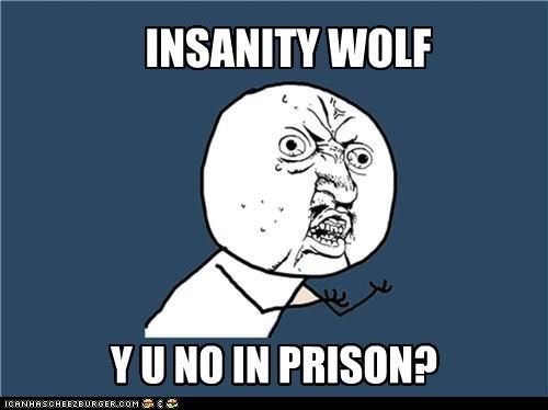 Y U NO Guy: Insanity Wolf