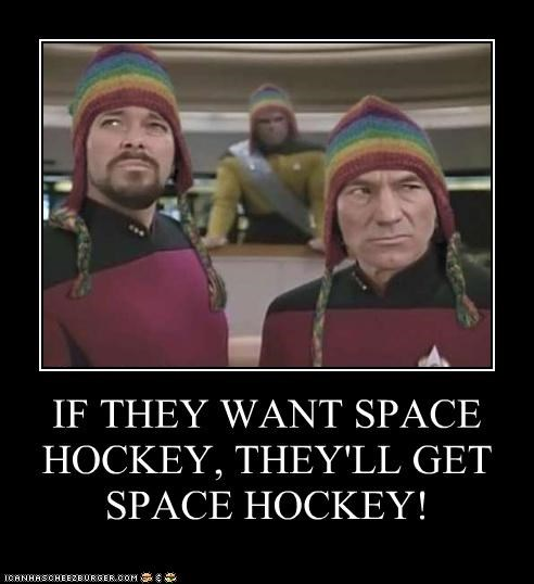 IF THEY WANT SPACE HOCKEY, THEY'LL GET SPACE HOCKEY!