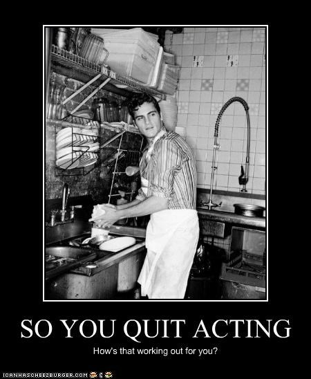 SO YOU QUIT ACTING