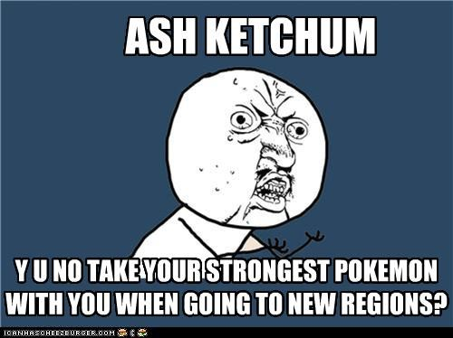 Y U NO Take Your Strongest Pokemon?