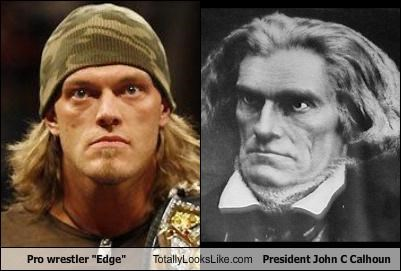 "Pro Wrestler ""Edge"" Totally Looks Like President John C Calhoun"