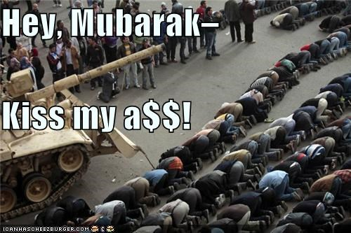 Hey, Mubarak– Kiss my a$$!