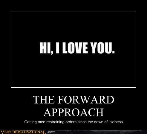forward,approach,lazy,uh oh