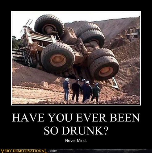 HAVE YOU EVER BEEN SO DRUNK?