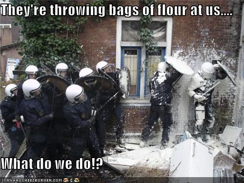 They're throwing bags of flour at us....  What do we do!?