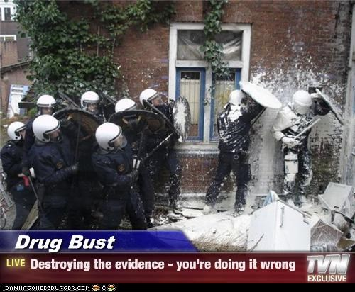 Drug Bust - Destroying the evidence - you're doing it wrong