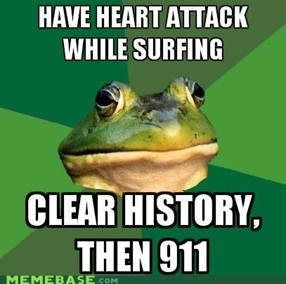 911,browser,cache,foul bachelor frog,heart attack,history,surfing