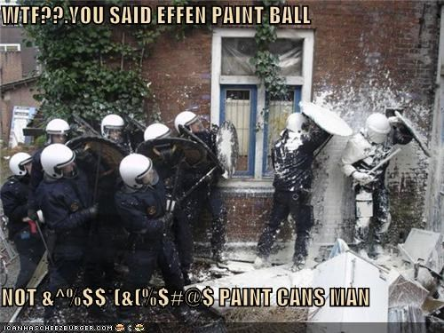 WTF??.YOU SAID EFFEN PAINT BALL  NOT &^%$$*(&(%$#@$ PAINT CANS MAN