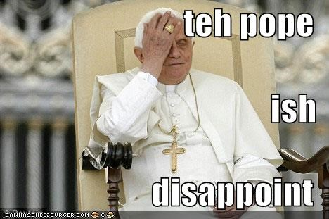 teh pope ish disappoint