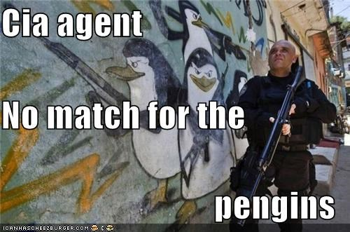 Cia agent No match for the  pengins