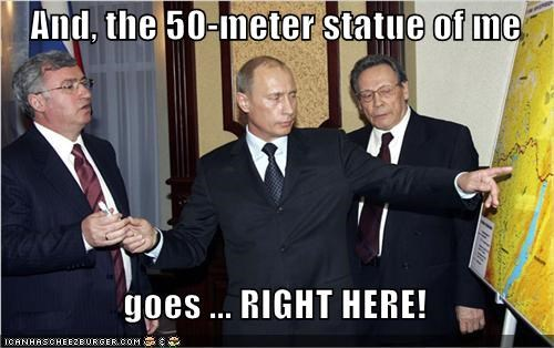 And, the 50-meter statue of me    goes ... RIGHT HERE!