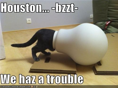 Houston... -bzzt-  We haz a trouble