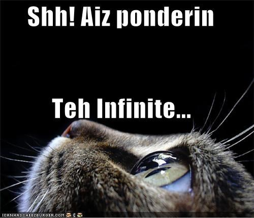 Shh! Aiz ponderin Teh Infinite...