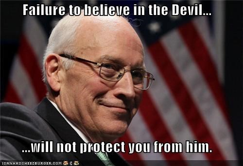 Failure to believe in the Devil...  ...will not protect you from him.