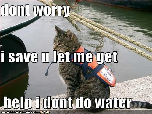 dont worry i save u let me get  help i dont do water