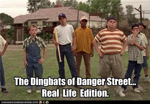 The Dingbats of Danger Street...  Real Life Edition.