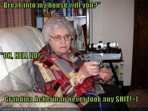 """Break into my house will you?"" ""OH, HELL NO!"" Grandma Ackerman never took any SHIT!=]"