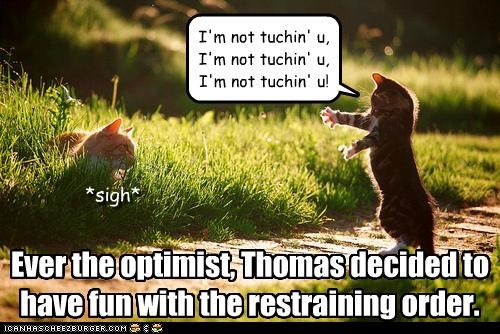 Ever the optimist, Thomas decided to have fun with the restraining order.