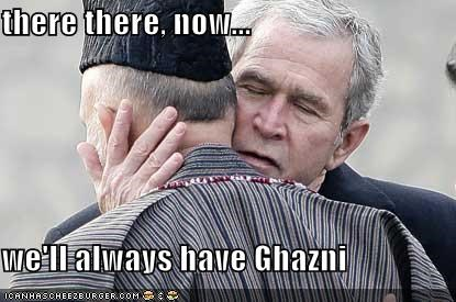 there there, now...  we'll always have Ghazni