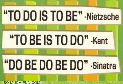 adage,advice,arrangement,be,do,emmanuel kant,frank sinatra,friedrich nietzsche,order,sound,sounds,statement,TO,words