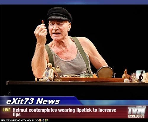 eXit73 News - Helmut contemplates wearing lipstick to increase tips