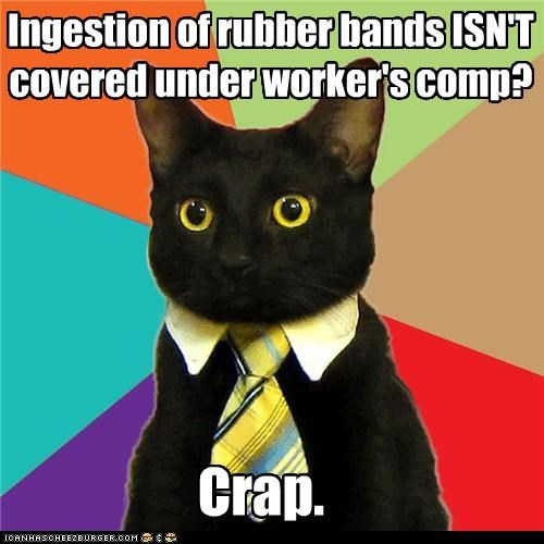 Ingestion of rubber bands ISN'T covered under worker's comp?