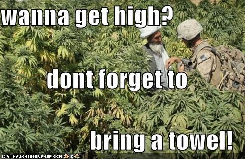 wanna get high? dont forget to  bring a towel!