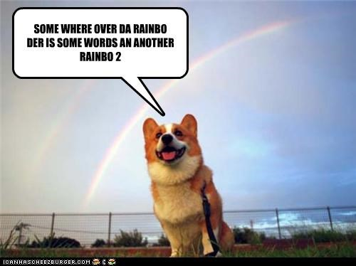 SOME WHERE OVER DA RAINBO DER IS SOME WORDS AN ANOTHER RAINBO 2