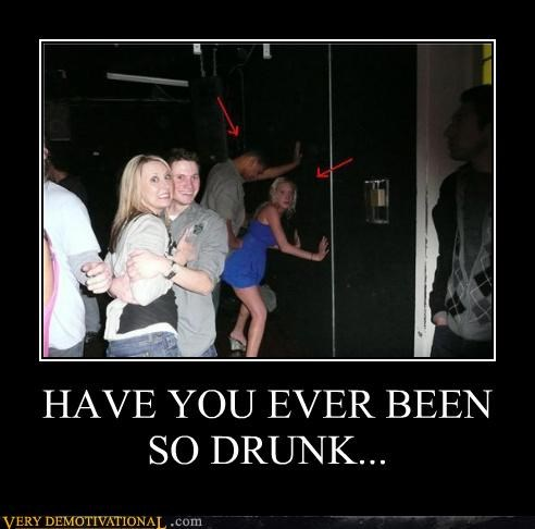 HAVE YOU EVER BEEN SO DRUNK...