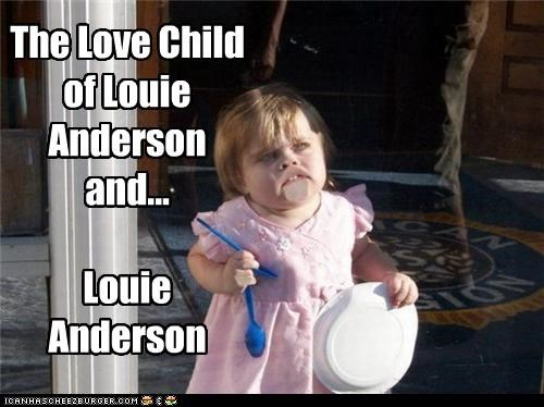 The Love Child of Louie Anderson and...  Louie Anderson