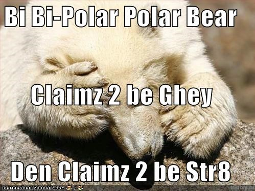 Bi Bi-Polar Polar Bear Claimz 2 be Ghey Den Claimz 2 be Str8