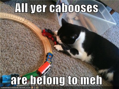 All yer cabooses  are belong to meh