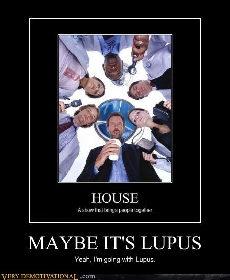 MAYBE IT'S LUPUS