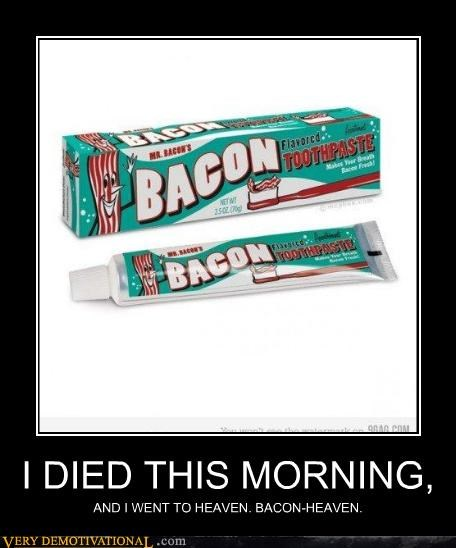 bacon,heaven,toothpaste