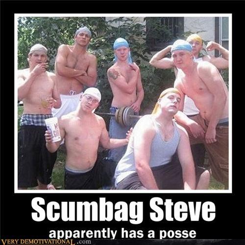 group,posse,Scumbag Steve,wtf