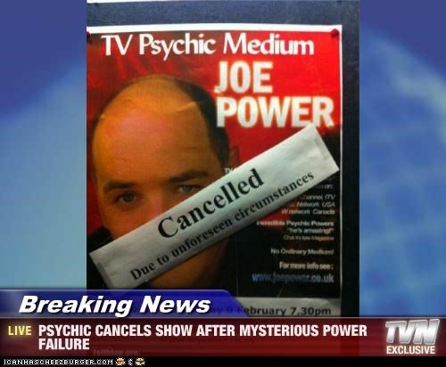 Breaking News - PSYCHIC CANCELS SHOW AFTER MYSTERIOUS POWER FAILURE