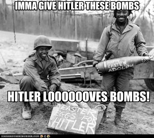 IMMA GIVE HITLER THESE BOMBS