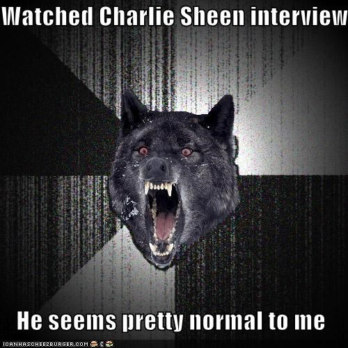 Charlie Sheen,Insanity Wolf,perfectly normal