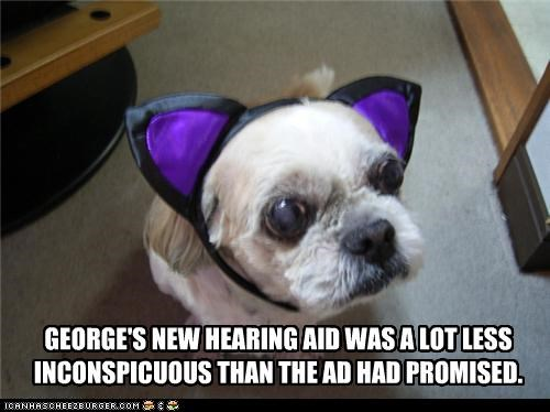 GEORGE'S NEW HEARING AID WAS A LOT LESS INCONSPICUOUS THAN THE AD HAD PROMISED.