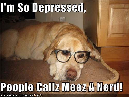 I'm So Depressed,  People Callz Meez A Nerd!