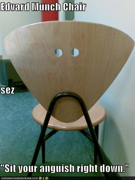 "Edvard Munch Chair sez                       ""Sit your anguish right down."""