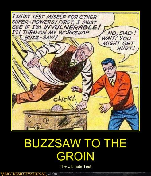 BUZZSAW TO THE GROIN