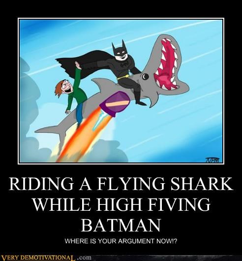 RIDING A FLYING SHARK WHILE HIGH FIVING BATMAN