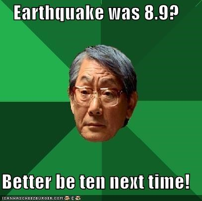 High Expectations Asian Dad: Earthquake was 8.9?