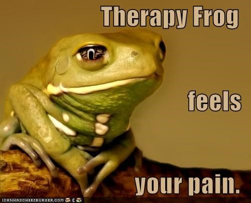 Therapy Frog feels your pain.