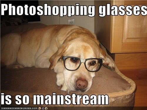 Photoshopping glasses  is so mainstream