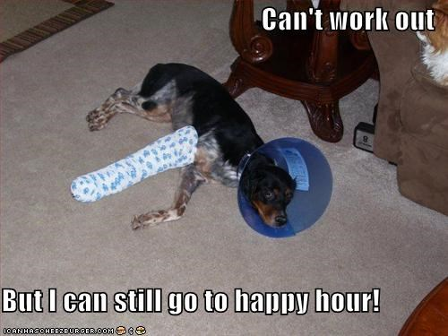 Can't work out  But I can still go to happy hour!